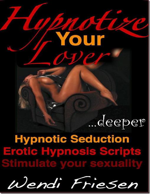 Hypnotize Your Lover ...Deeper - Wendi Friesen
